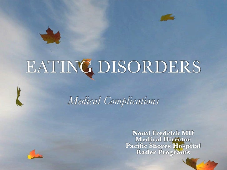 EATING DISORDERS   Medical Complications                  Nomi Fredrick MD                   Medical Director             ...