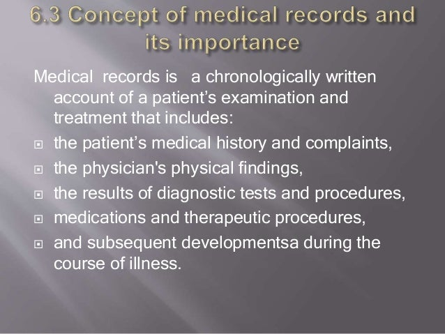 Medical records is a chronologically written account of a patient's examination and treatment that includes:  the patient...