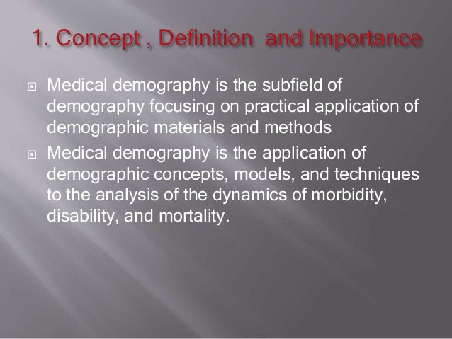  Medical demography is the subfield of demography focusing on practical application of demographic materials and methods ...