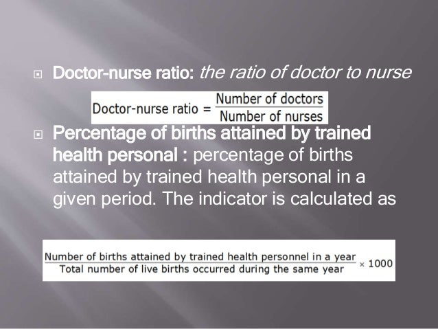  Doctor-nurse ratio: the ratio of doctor to nurse  Percentage of births attained by trained health personal : percentage...