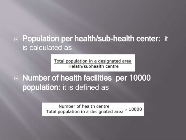  Population per health/sub-health center: it is calculated as  Number of health facilities per 10000 population: it is d...
