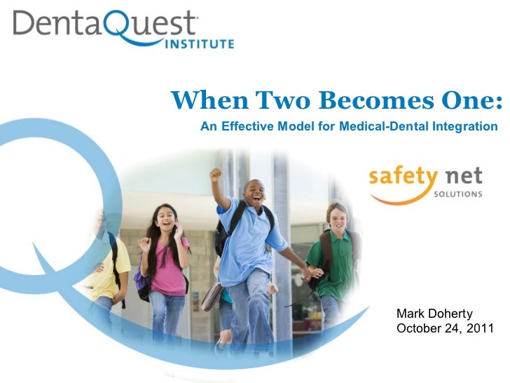 When Two Becomes One: Mark Doherty October 24, 2011 An Effective Model for Medical-Dental Integration