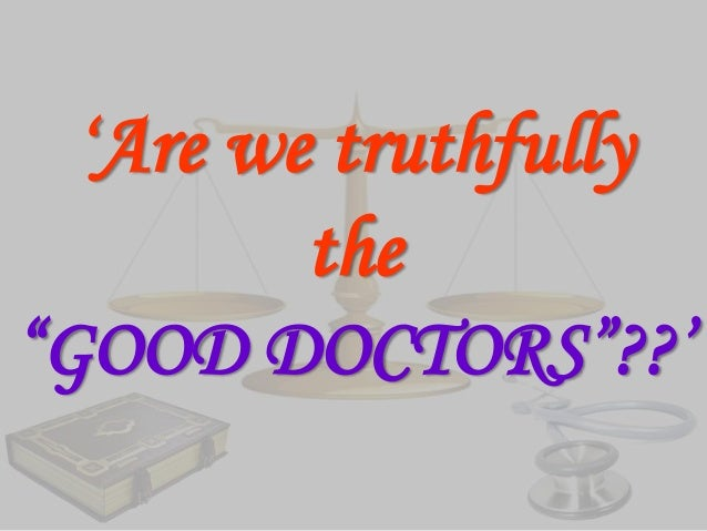 """'Are we truthfully  the """"GOOD DOCTORS""""??'"""