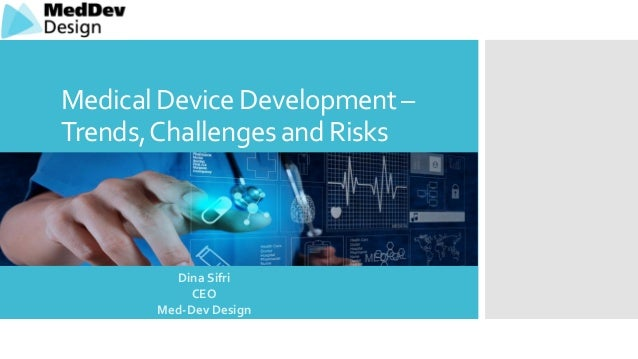 Medical Device Development Trends Challenges And Risks