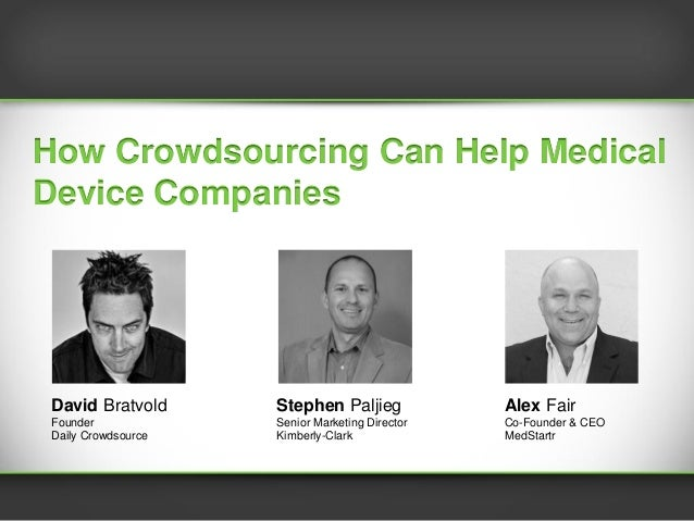 How Are The World's Best Brands Using CrowdsourcingHow Crowdsourcing Can Help MedicalDevice Companies  David Bratvold     ...