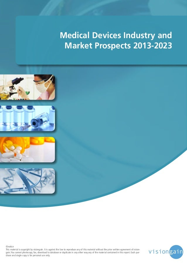 Medical Devices Industry and Market Prospects 2013-2023  ©notice This material is copyright by visiongain. It is against t...