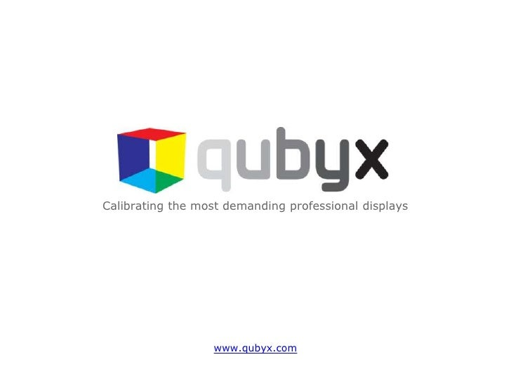 Calibrating the most demanding professional displays                  www.qubyx.com