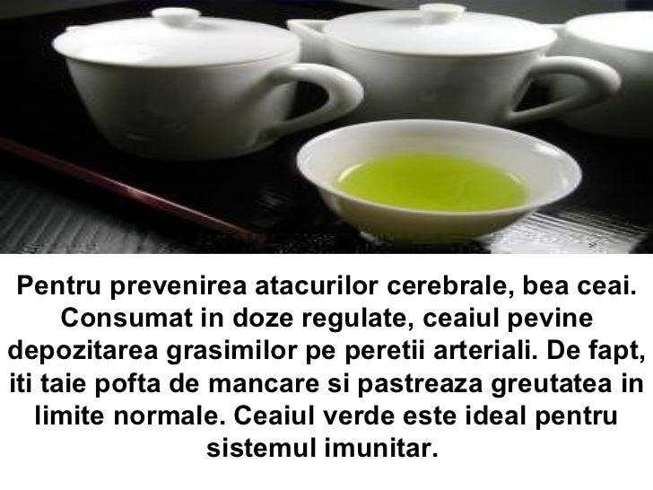 Pentru prevenirea atacurilor cerebrale, bea ceai. Consumat in doze regulate, ceaiul pevine depozitarea grasimilor pe peret...