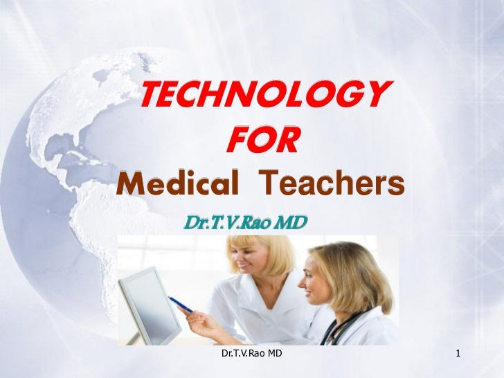 TECHNOLOGY     FORMedical Teachers   Dr.T.V.Rao MD       Dr.T.V.Rao MD   1