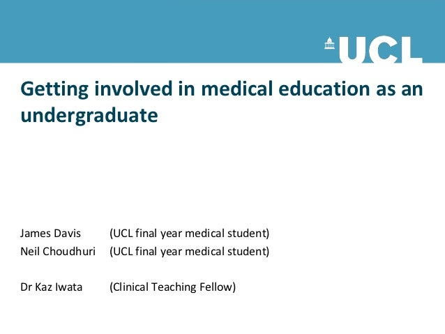 Getting involved in medical education as anundergraduateJames Davis      (UCL final year medical student)Neil Choudhuri   ...