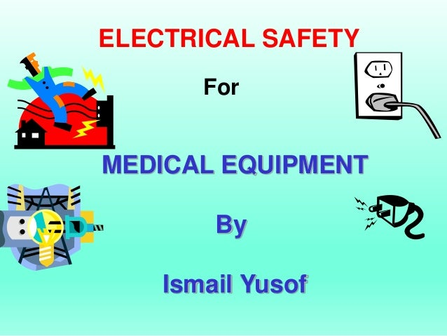 ELECTRICAL SAFETY       ForMEDICAL EQUIPMENT        By    Ismail Yusof