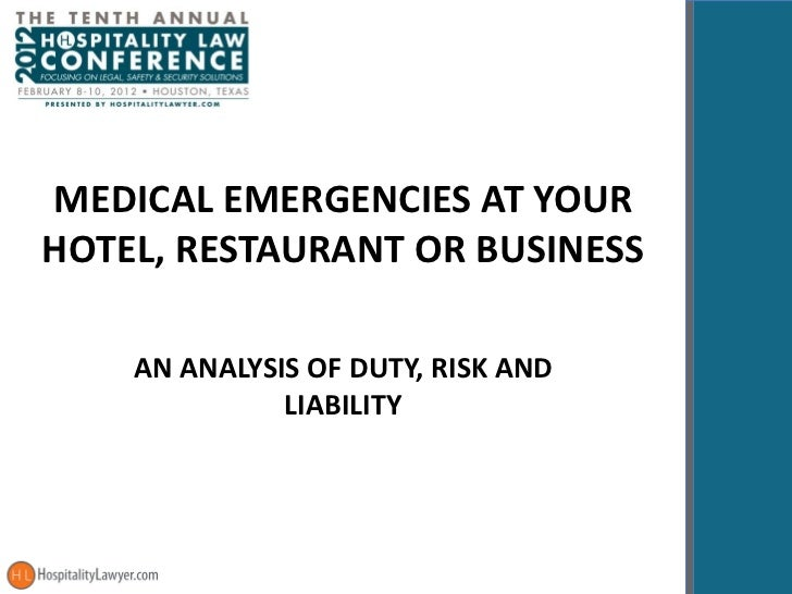 MEDICAL EMERGENCIES AT YOUR HOTEL, RESTAURANT OR BUSINESS AN ANALYSIS OF DUTY, RISK AND LIABILITY