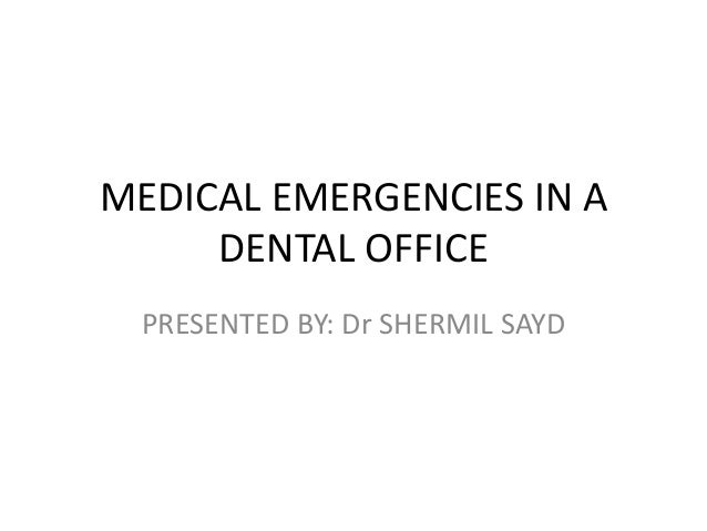 MEDICAL EMERGENCIES IN A DENTAL OFFICE PRESENTED BY: Dr SHERMIL SAYD