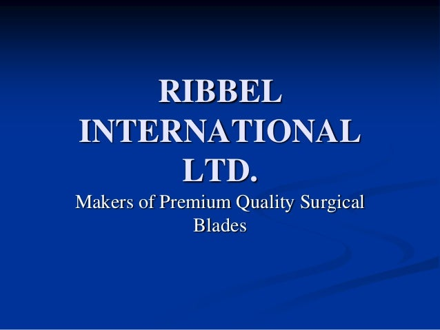 RIBBELINTERNATIONAL     LTD.Makers of Premium Quality Surgical             Blades