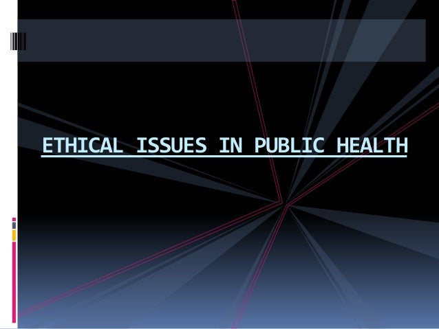 ethics in public health essay This article appeared originally in issues in ethics v3 n2 (spring 1990) many public justice and fairness are the workers whose health had.