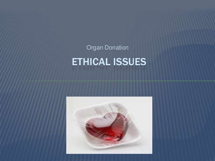 the ethics of organ sales Organ selling organ selling is a via sales or value added taxes saving and investing the economics and ethics of markets for human organs, from organ.
