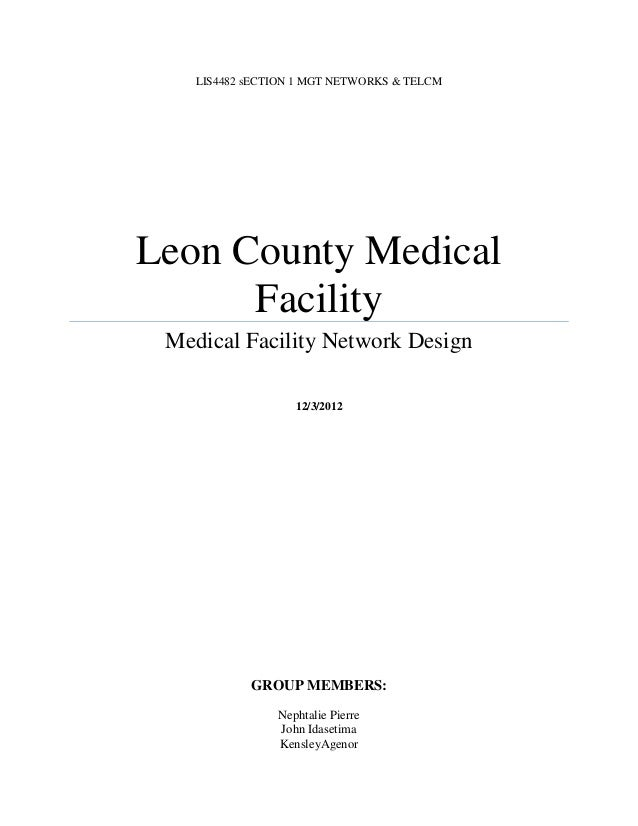 LIS4482 sECTION 1 MGT NETWORKS & TELCMLeon County Medical      Facility Medical Facility Network Design                   ...