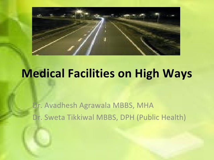 Medical Facilities on High Ways Dr. Avadhesh Agrawala MBBS, MHA Dr. Sweta Tikkiwal MBBS, DPH (Public Health)
