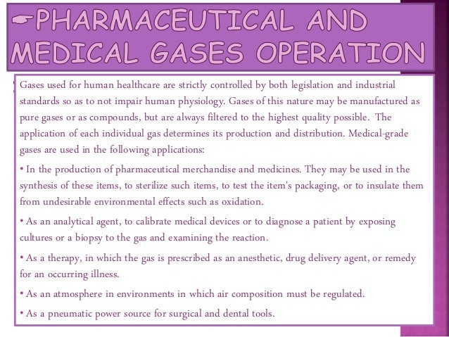 Medical gases are provided by licensed manufacturers who meet the quality controls which have been established by a jurisd...