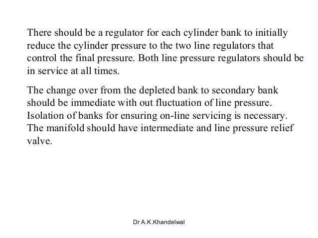 There should be a regulator for each cylinder bank to initially reduce the cylinder pressure to the two line regulators th...