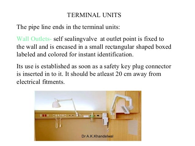 TERMINAL UNITS The pipe line ends in the terminal units: Wall Outlets- self sealingvalve at outlet point is fixed to the w...