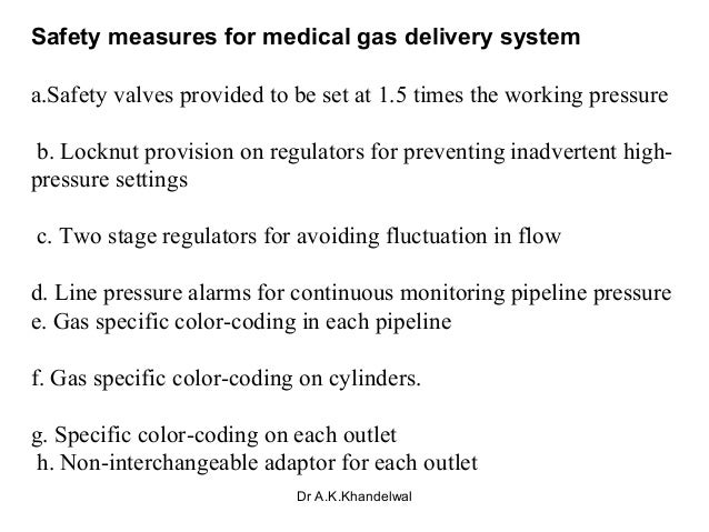 Safety measures for medical gas delivery system a.Safety valves provided to be set at 1.5 times the working pressure b. Lo...