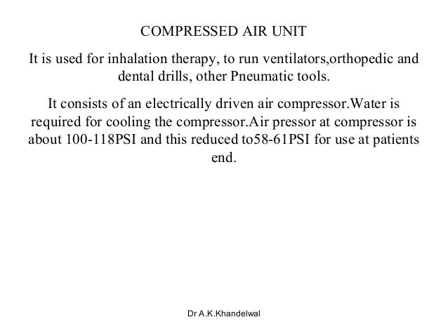 COMPRESSED AIR UNIT It is used for inhalation therapy, to run ventilators,orthopedic and dental drills, other Pneumatic to...