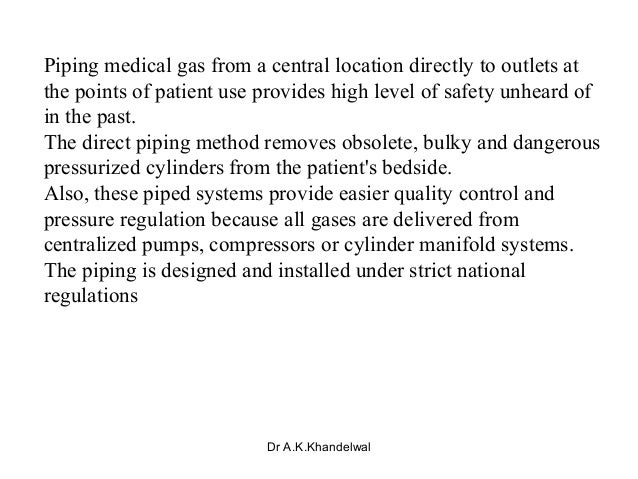 Piping medical gas from a central location directly to outlets at the points of patient use provides high level of safety ...