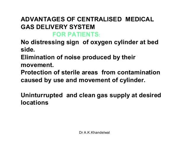 ADVANTAGES OF CENTRALISED MEDICAL GAS DELIVERY SYSTEM FOR PATIENTS: No distressing sign of oxygen cylinder at bed side. El...