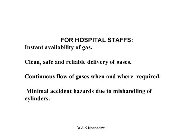 FOR HOSPITAL STAFFS: Instant availability of gas. Clean, safe and reliable delivery of gases. Continuous flow of gases whe...