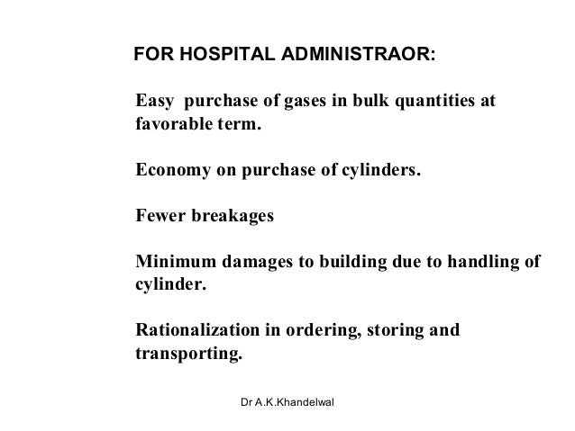 FOR HOSPITAL ADMINISTRAOR: Easy purchase of gases in bulk quantities at favorable term. Economy on purchase of cylinders. ...
