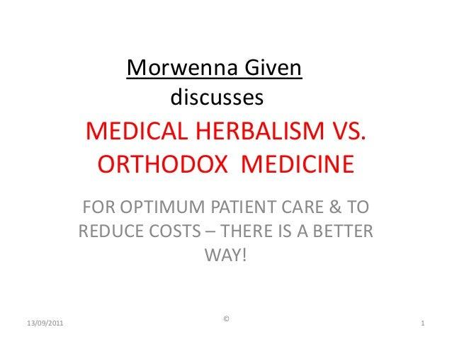 Morwenna Given                     discusses             MEDICAL HERBALISM VS.              ORTHODOX MEDICINE             ...