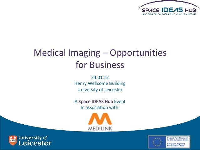 24.01.12 Henry Wellcome Building University of Leicester A Space IDEAS Hub Event In association with: Medical Imaging – Op...