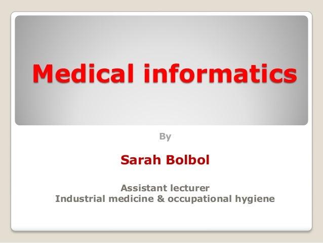Medical informatics By Sarah Bolbol Assistant lecturer Industrial medicine & occupational hygiene