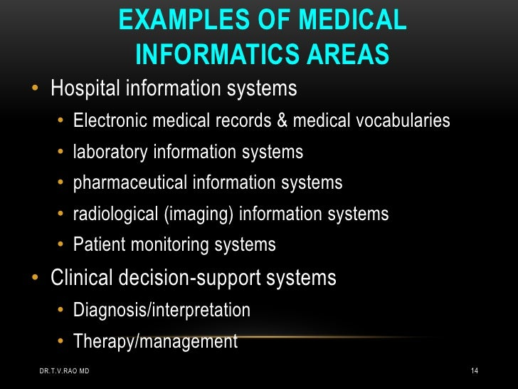 EXAMPLES OF MEDICAL                 INFORMATICS AREAS• Hospital information systems    • Electronic medical records & medi...