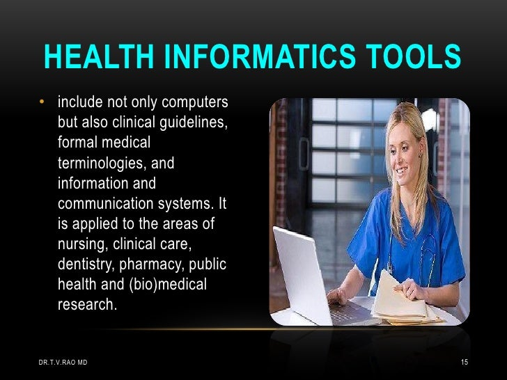 HEALTH INFORMATICS TOOLS• include not only computers  but also clinical guidelines,  formal medical  terminologies, and  i...