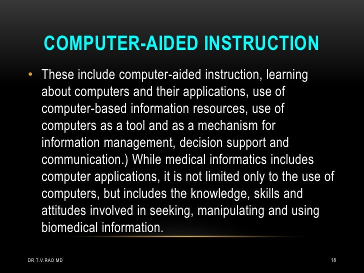 COMPUTER-AIDED INSTRUCTION• These include computer-aided instruction, learning  about computers and their applications, us...