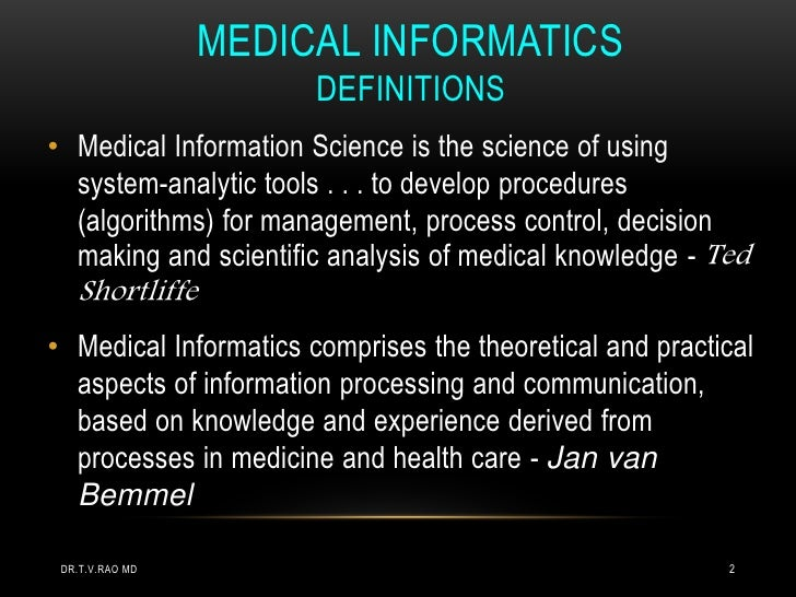 MEDICAL INFORMATICS                       DEFINITIONS• Medical Information Science is the science of using  system-analyti...