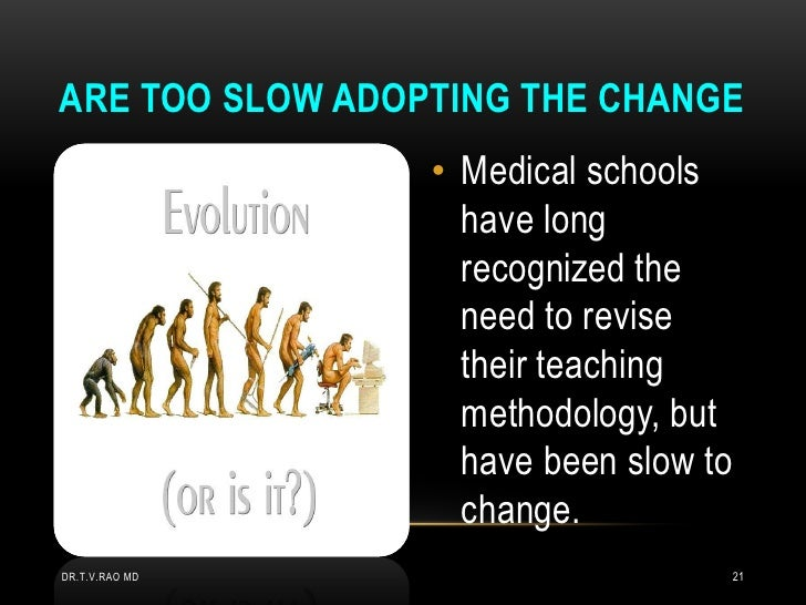 ARE TOO SLOW ADOPTING THE CHANGE                 • Medical schools                   have long                   recognize...