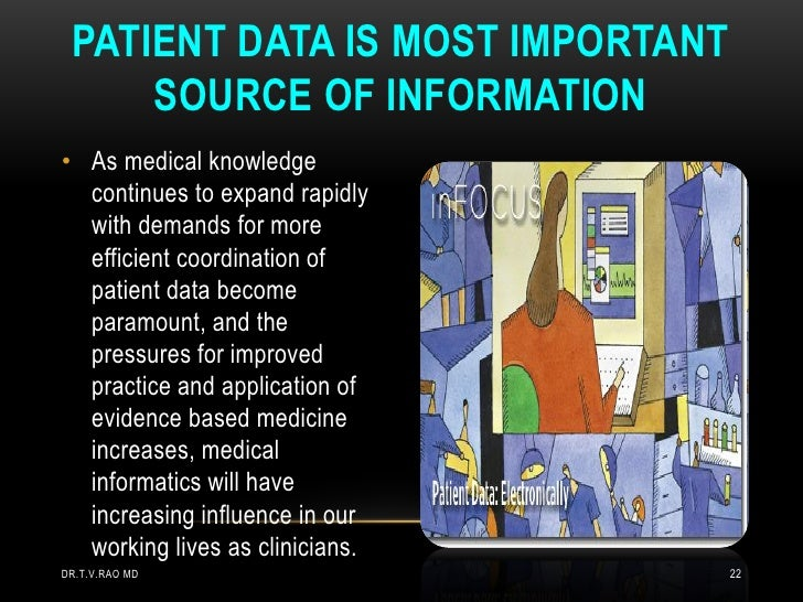 PATIENT DATA IS MOST IMPORTANT     SOURCE OF INFORMATION• As medical knowledge  continues to expand rapidly  with demands ...