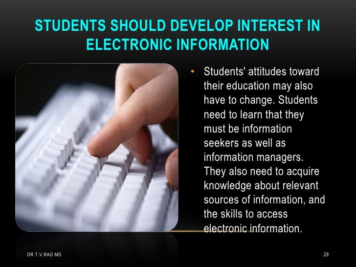 STUDENTS SHOULD DEVELOP INTEREST IN        ELECTRONIC INFORMATION                     • Students attitudes toward         ...