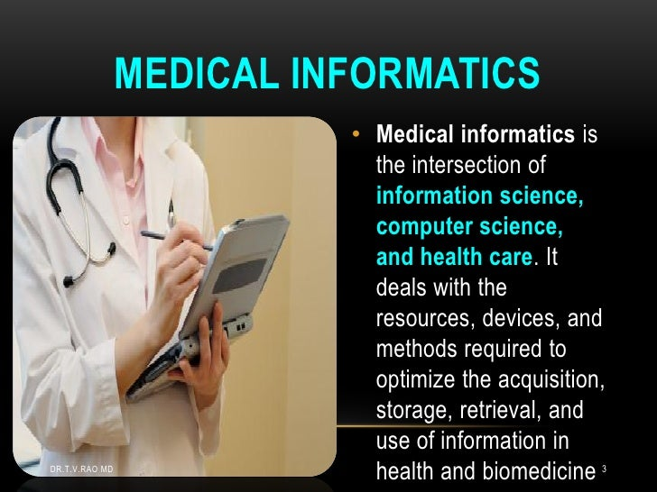MEDICAL INFORMATICS                          • Medical informatics is                            the intersection of      ...