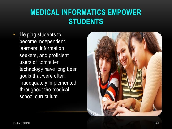 MEDICAL INFORMATICS EMPOWER                          STUDENTS• Helping students to  become independent  learners, informat...