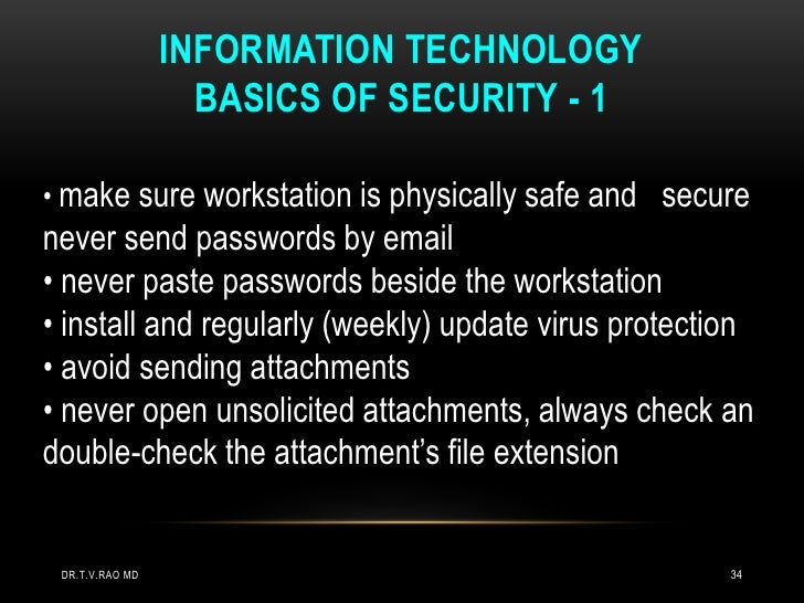 INFORMATION TECHNOLOGY                   BASICS OF SECURITY - 1• make sure workstation is physically safe and securenever ...