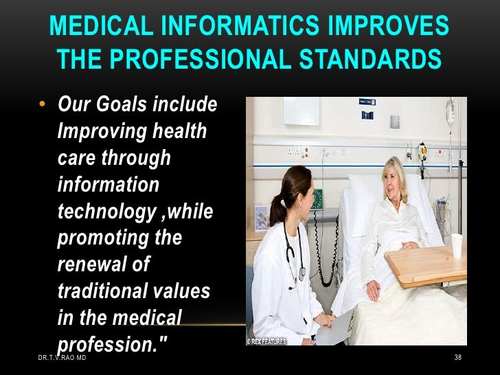 MEDICAL INFORMATICS IMPROVES  THE PROFESSIONAL STANDARDS• Our Goals include  Improving health  care through  information  ...