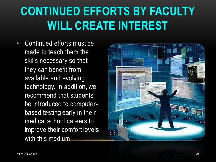 CONTINUED EFFORTS BY FACULTY      WILL CREATE INTEREST• Continued efforts must be  made to teach them the  skills necessar...