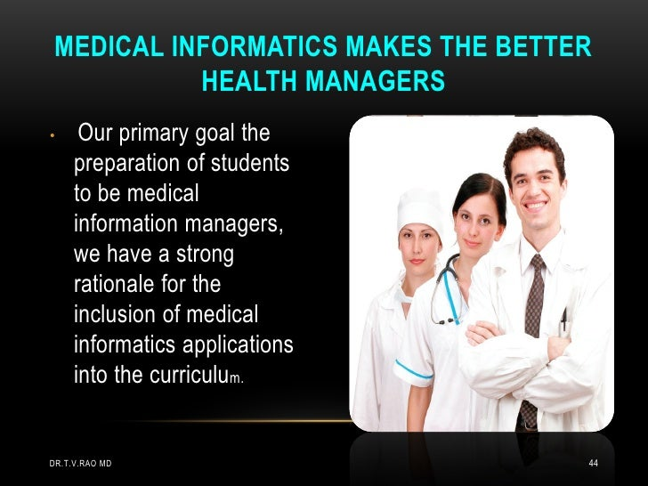 MEDICAL INFORMATICS MAKES THE BETTER           HEALTH MANAGERS•     Our primary goal the     preparation of students     t...