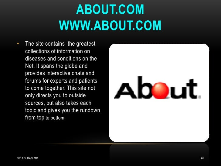 ABOUT.COM                WWW.ABOUT.COM• The site contains the greatest  collections of information on  diseases and condit...