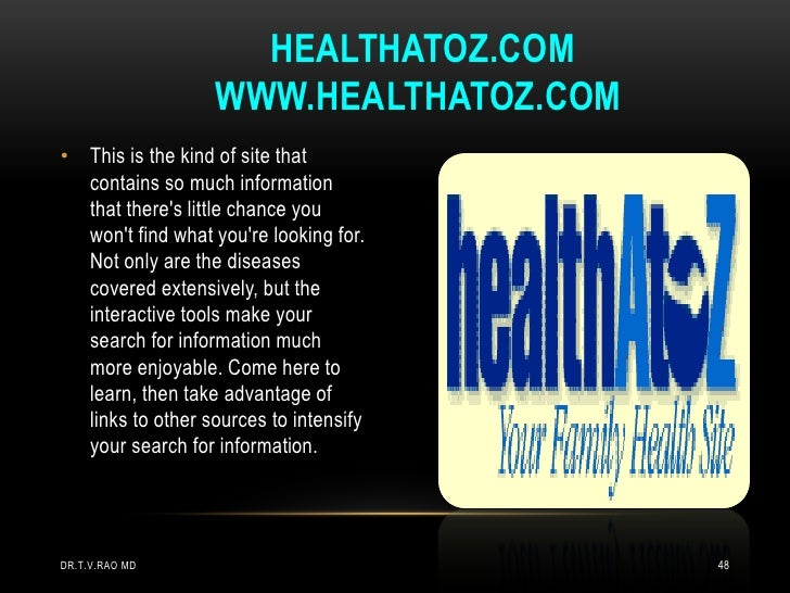 HEALTHATOZ.COM                  WWW.HEALTHATOZ.COM• This is the kind of site that  contains so much information  that ther...
