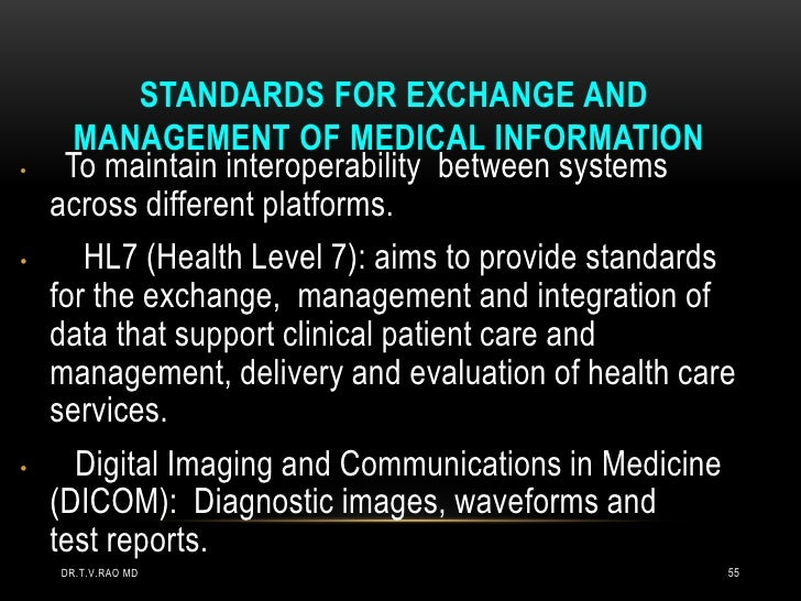 STANDARDS FOR EXCHANGE AND      MANAGEMENT OF MEDICAL INFORMATION•    To maintain interoperability between systems    acro...